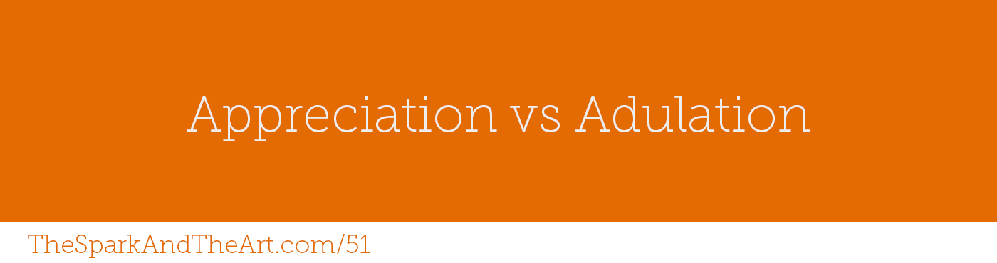 Appreciation vs Adulation