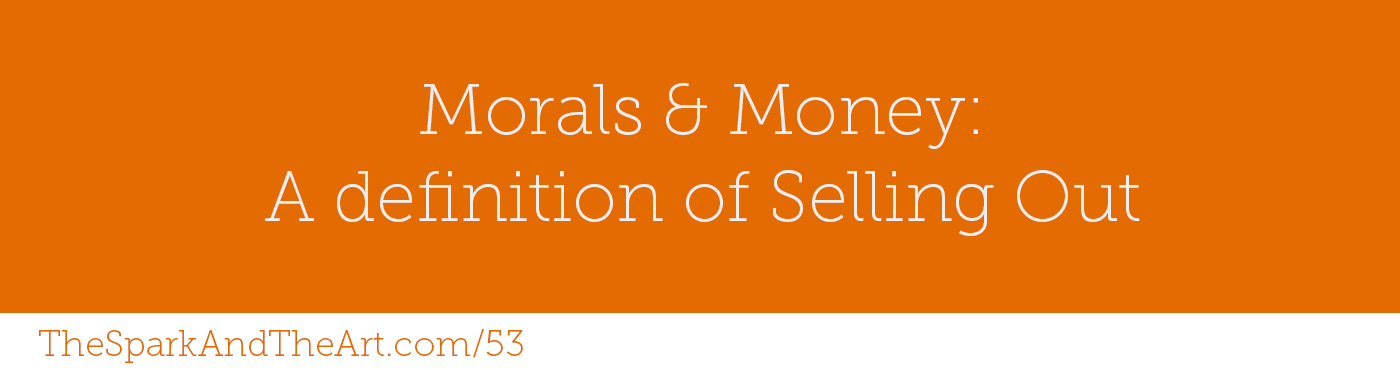 Morals & Money: A definition of Selling Out