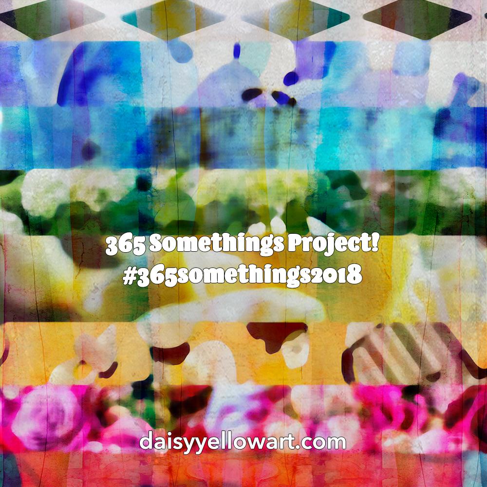 365 Somethings Project 2018 by Tammy Garcia https://daisyyellowart.com