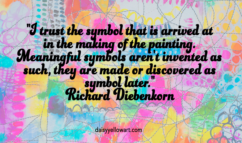 "Richard Diebenkorn quotation ""I trust the symbol..."" https://daisyyellowart.com"