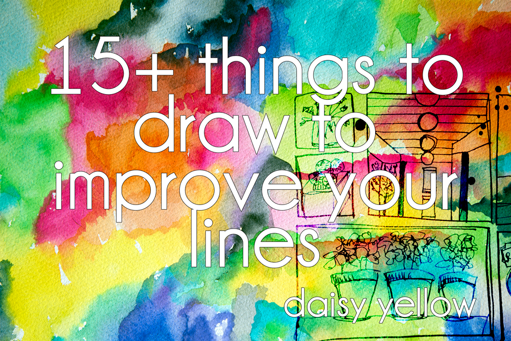 15 Things to Draw to Improve Your Lines by Tammy Garcia https://daisyyellowart.com