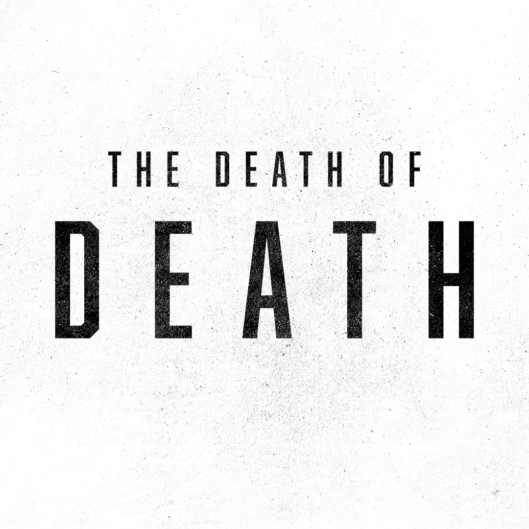 April 16 - 30 2017  The Death of Death