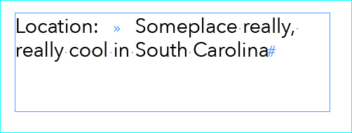 """Wouldn't it be great to line all that type up under the """"S"""" in """"Someplace..."""" Shown here with """"Show Hidden Characters"""" turned on."""