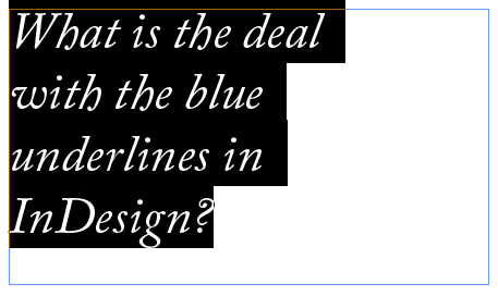 Select a paragraph and no blue underlines will appear.
