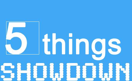 5 things Showdown: First Round Match-up: Brian Braun v. Justin Powell