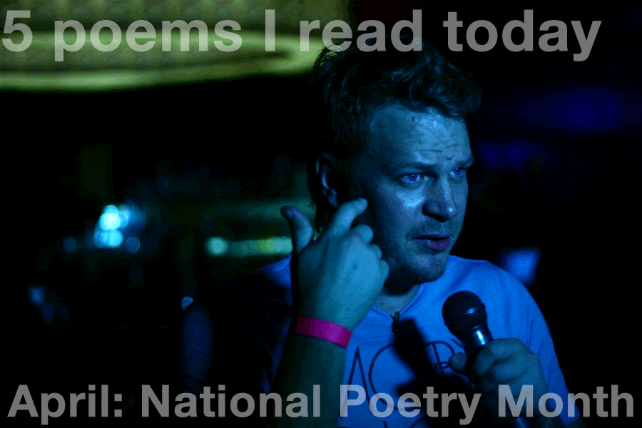5 poems every day for the whole of National Poetry Month      1.  Stars  by Louis Glück         I'm awake; I am in the world -   I expect no further assurance. No protection, no promise.   Solace of the night sky, the hardly moving face of the clock.   I'm alone – all my riches surround me. I have a bed, a room. I have a bed, a vase of flowers beside it. And a nightlight, a book.   I'm awake; I am safe. The darkness like a shield, the dreams put off, maybe vanished forever.   And the day - the unsatisfying morning that says I am your future, here is your cargo of sorrow:   Do you reject me? Do you mean to send me away because I am not  full , in your word, because you see the black shape already implicit?   I will never be banished. I am the light, your personal anguish and humiliation. Do you dare send me away as though you were waiting for something better?   There is no better. Only (for a short space) the night sky like a quarantine that sets you apart from your task.   Only (softly, fiercely) the stars shining. Here, in the room, the bedroom. Saying I was brave, I resisted, I set myself on fire.       2.  Hephaestus Alone  by Linda Gregg  http://bit.ly/h3yygV    3.  Wild Geese  Mary Oliver  http://bit.ly/fgiLhB    4. When the Gods Go, Half-Gods Arrive  by Lucie Brock-Broido  http://bit.ly/h1qmYQ    5.  Night Mooring at Maple Bridge  by Zhang Ji  http://bit.ly/ffKgUA