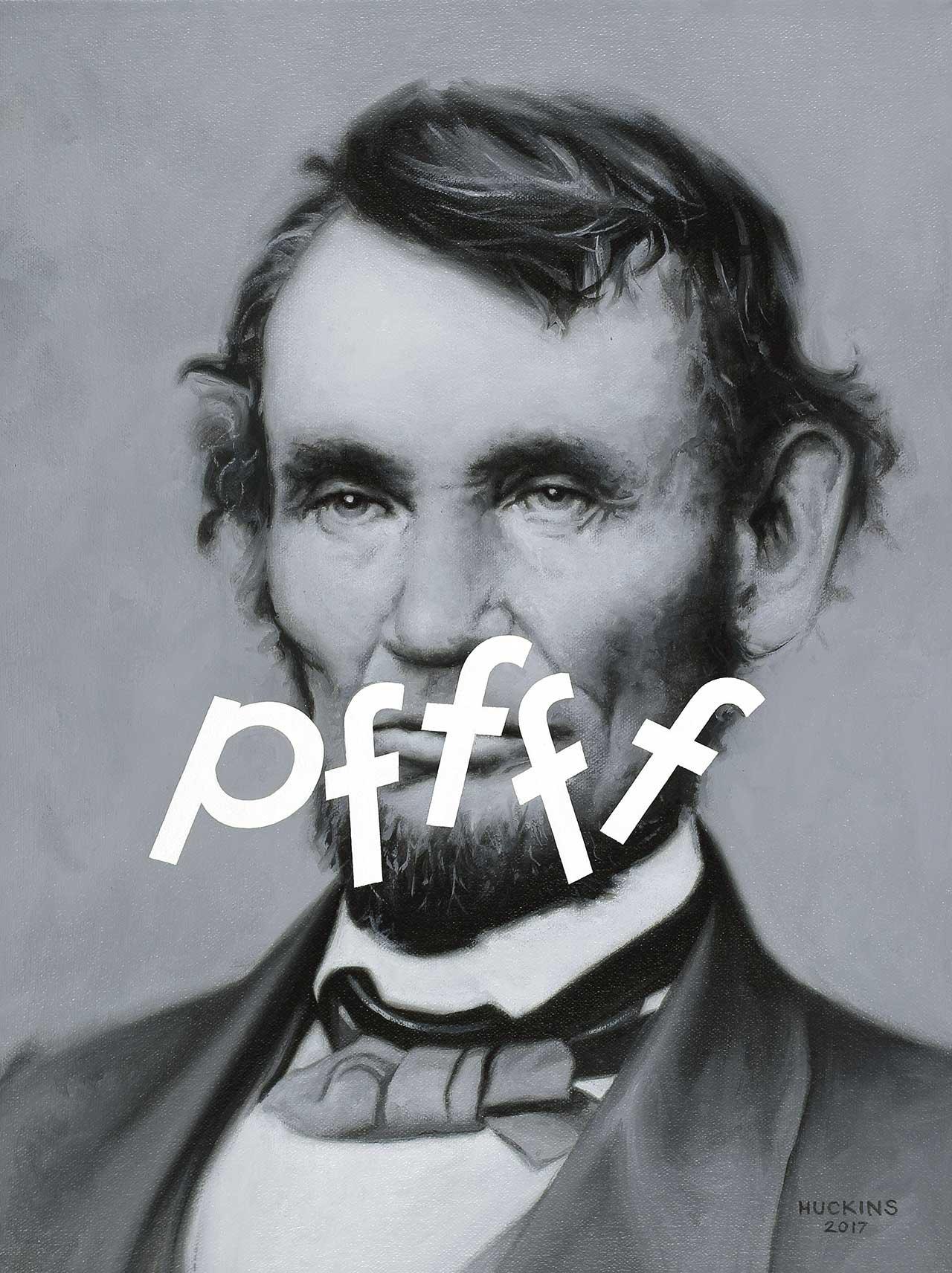 Abraham Lincoln: Pffff, 2017. Acrylic