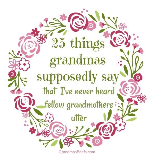 25 things grandmas supposedly say.jpg