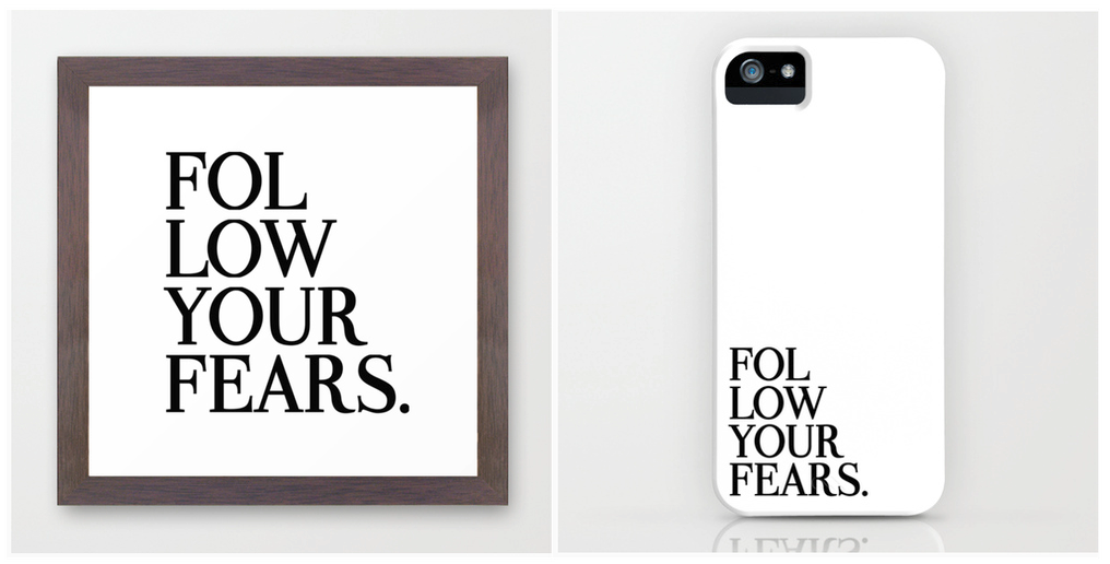 """Follow Your Fears""  poster ,  T-shirt  or  iPhone case ."