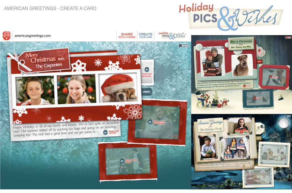 Role: American Greetings / VP Creative   In the greetings business, Christmas is the big Kahuna. From personalized videos to designs your photo cards. Pictured above is an animated photo greeting that was designed to convey the same experience as a physical greetings. Users were able to choose and customize templates. add photos, hand written letters and audio files. The end product was an interactive greeting that drove record breaking engagement with American Greetings subscribers.
