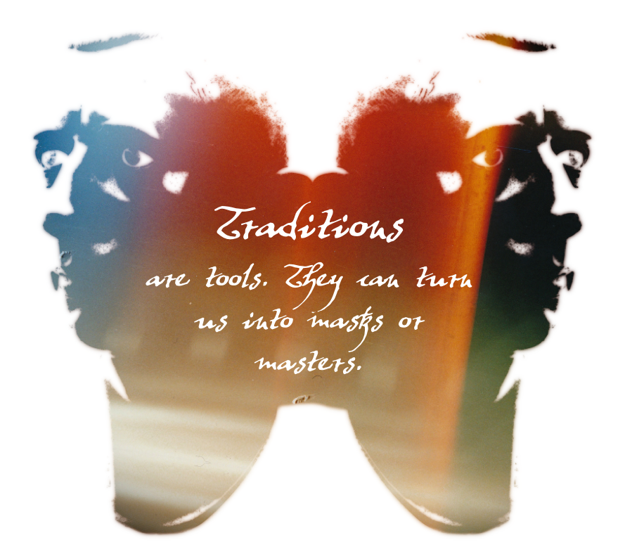 traditions - masks or masters