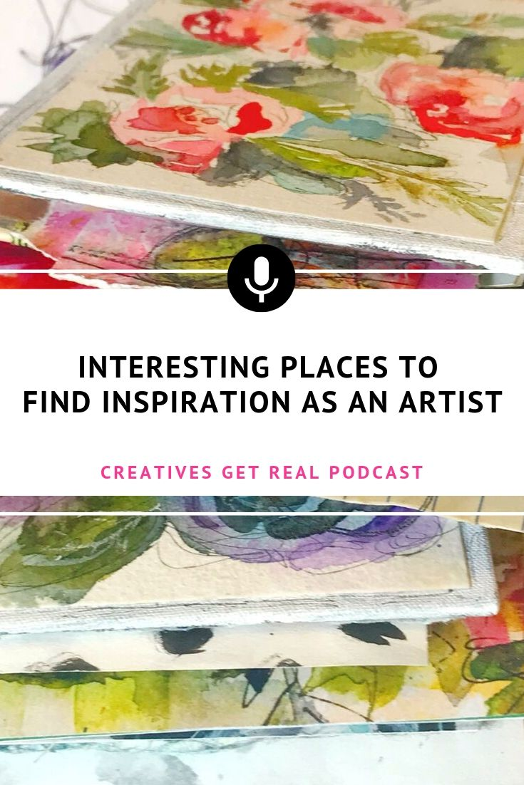 As artists and makers, where do we go for creative inspiration? Listen to the Creatives Get Real Podcast to hear an honest and inspiring chat with Roben-Marie Smith and Sandi Keene as they discuss ideas for places to find inspiration as an artist. #creatives #artisttips #artpodcast #womenartists #creativelife #inspiration
