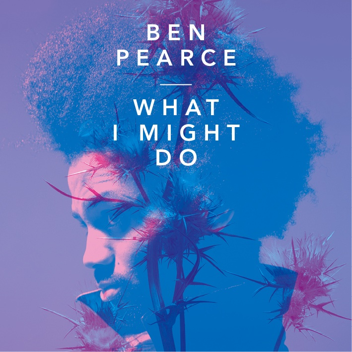 What I Might Do - Ben Pearce