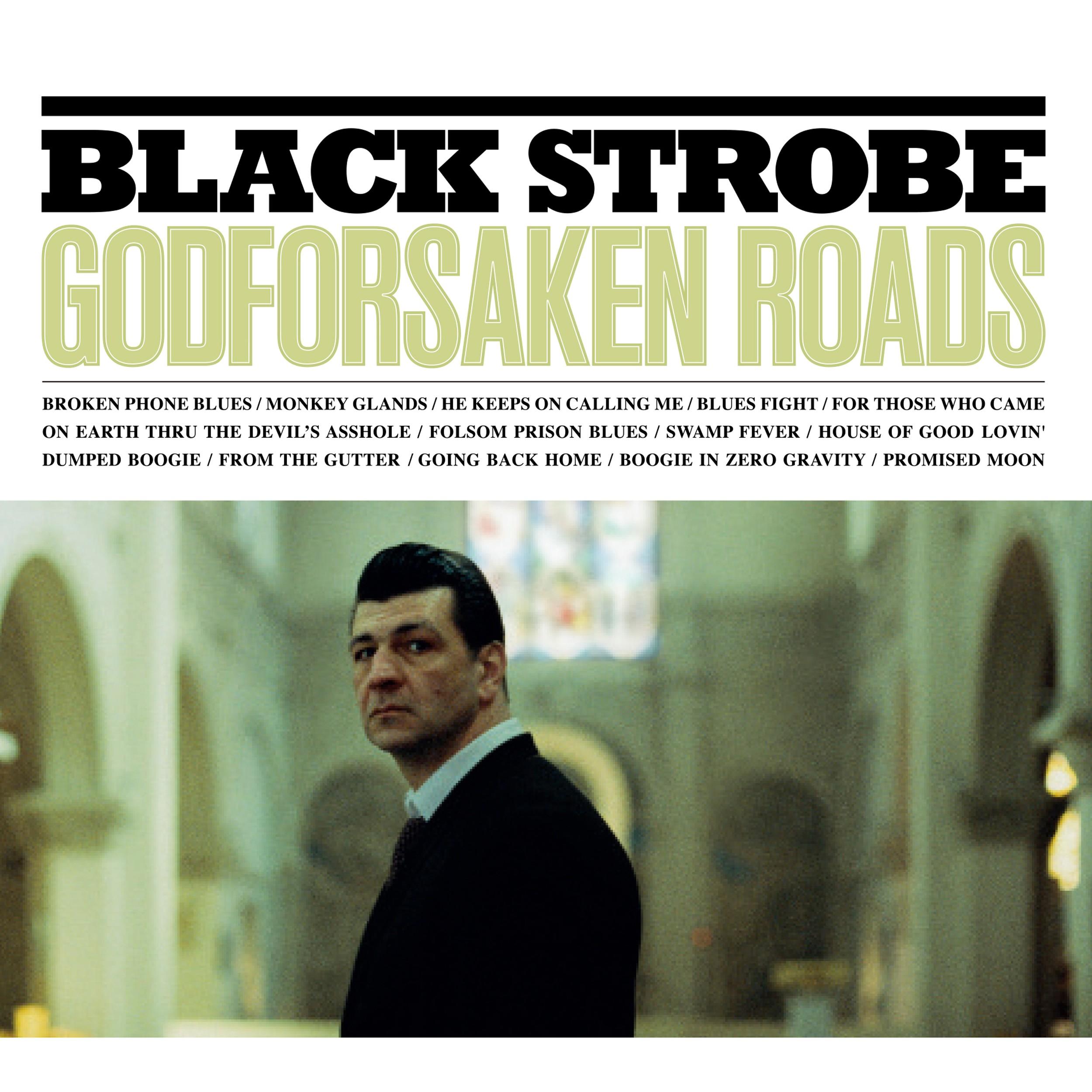 Godforsaken Roads - Black Strobe