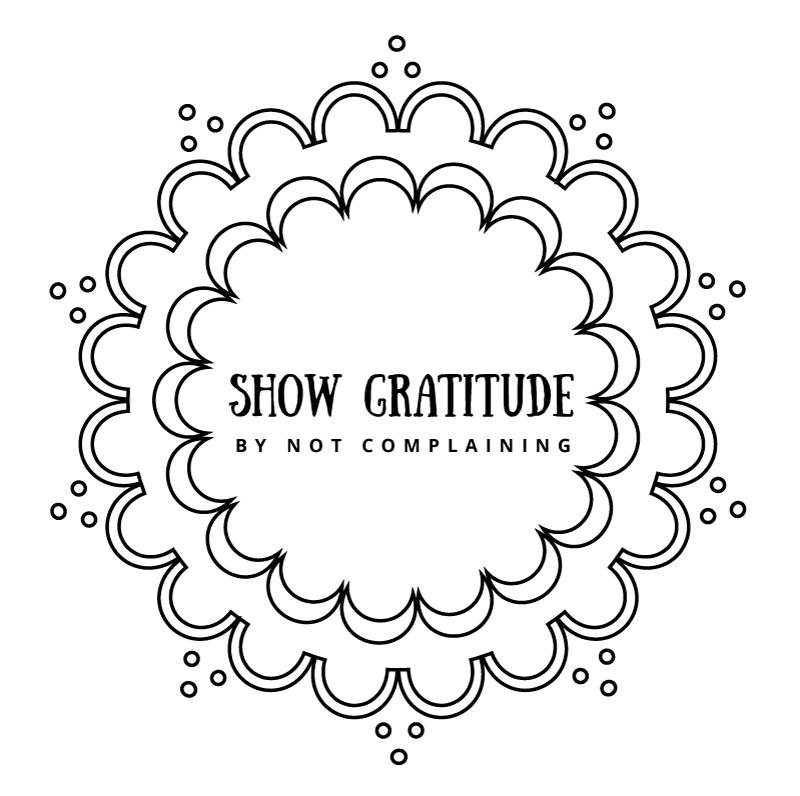 gratitude. no complaining.
