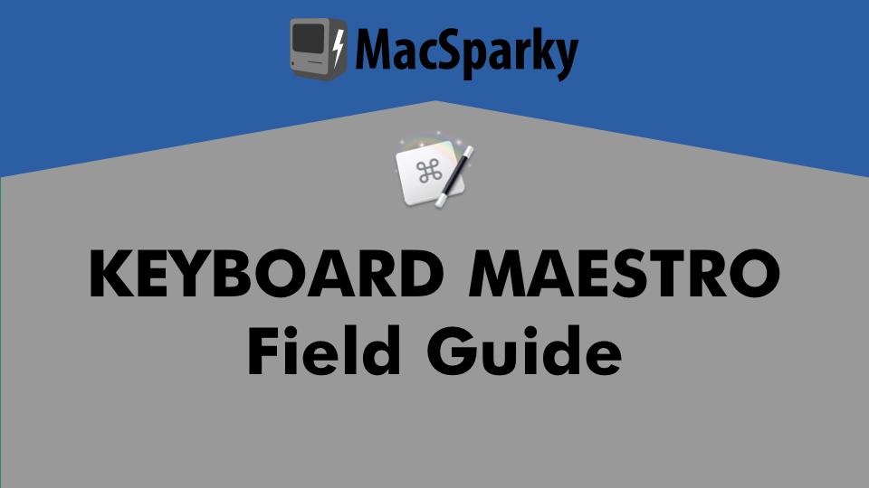 Keyboard Maestro Field Guide copy.png