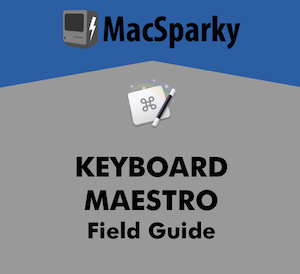 Keyboard Maestro Field Guide -