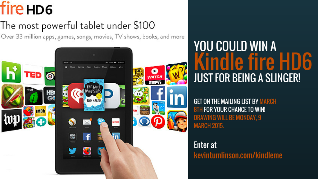 Don't forget to become a Slinger by Midnight (CST) Sunday, 8 March 2015, to be automatically entered for a chance to win a free Kindle fire HD6!  Click here for details.