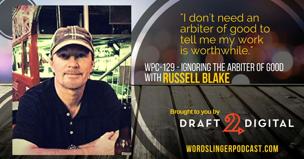WPC-129 - Ignoring the Arbiter of Good with Russell Blake.png