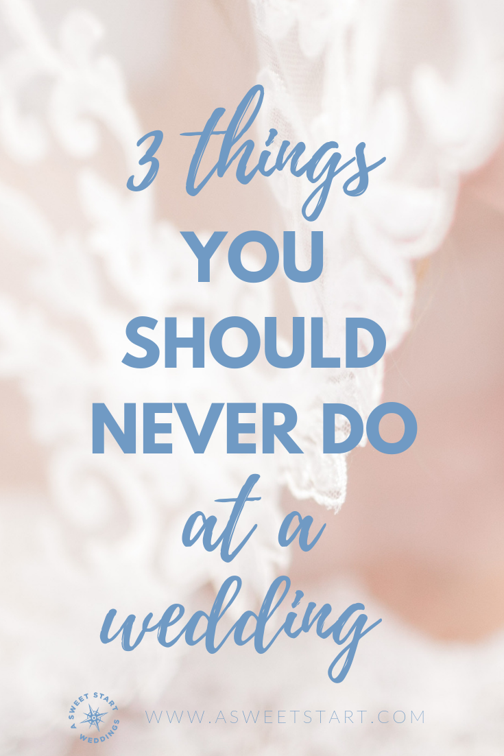 Never do these three things at a wedding