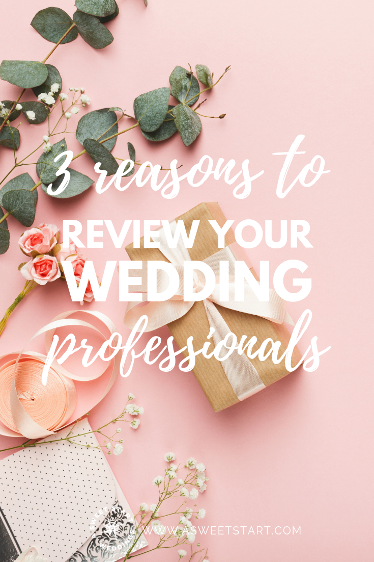 3 really good reasons to review your wedding professionals after the wedding.