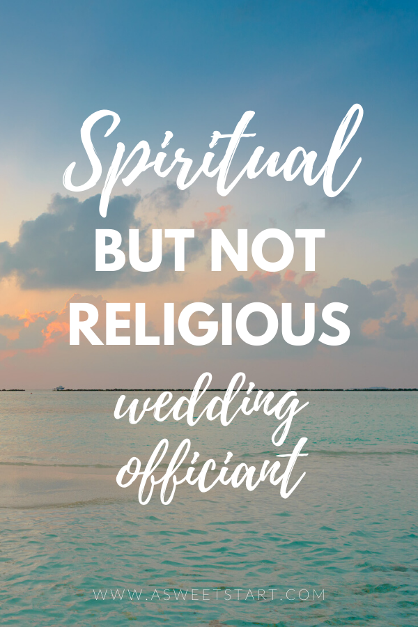 I consider myself spiritual but not religious professional wedding officiant. Read more on my blog.