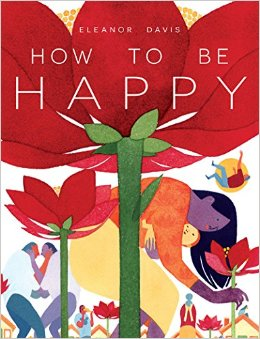 How to Be Happy   by Elanor Davis