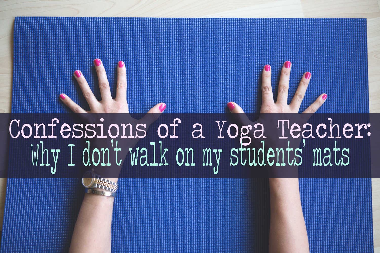 Pin it! Confessions of a yoga teacher: Why I don't walk on my students' mats  Wearing:  Butter London Primrose Hill Picnic nail polish , Using  Yoga Accessories mat .