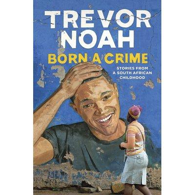 Born a Crime, by Trevor Noah