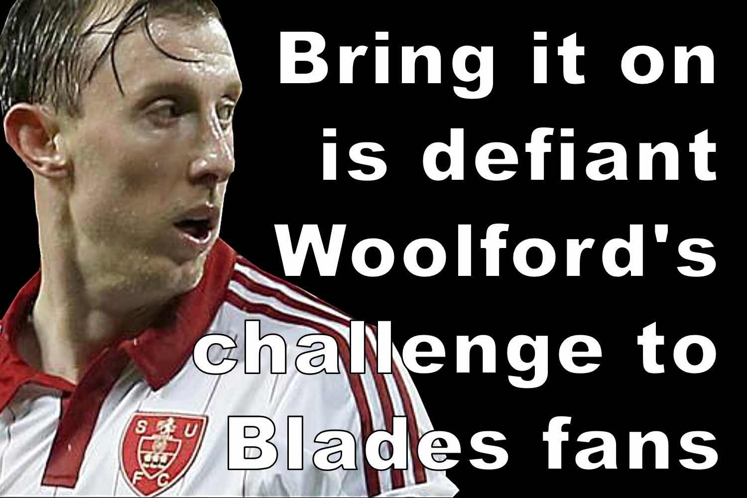 """Blade reject Woolford tells Sheffield United fans 'bring it on"""""""