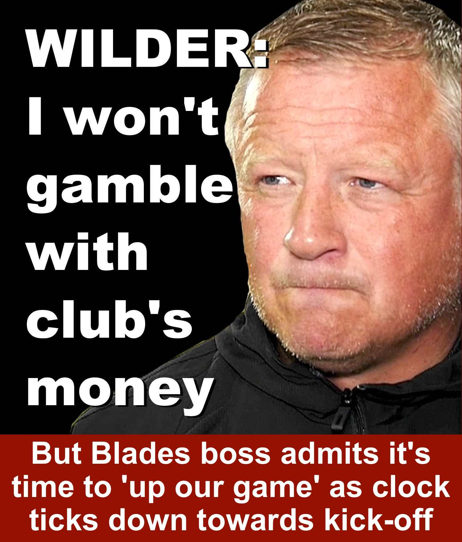 Sheffield United boss Chris Wilder refuses to gamble with Blades money in transfer market