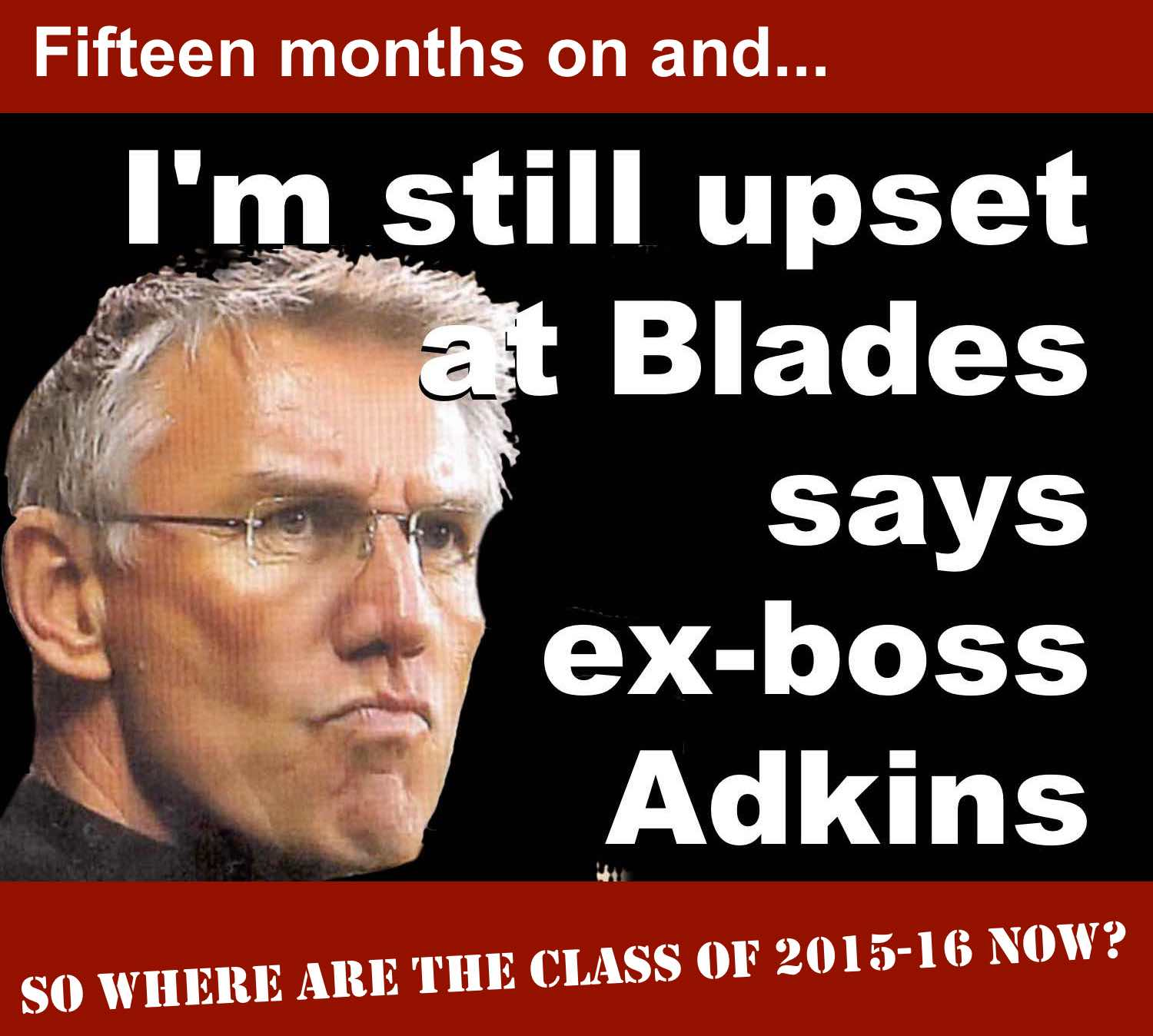 Former Sheffield United boss Nigel Adkins is still upset about being sacked fifteen months after being forced out at Bramall Lane