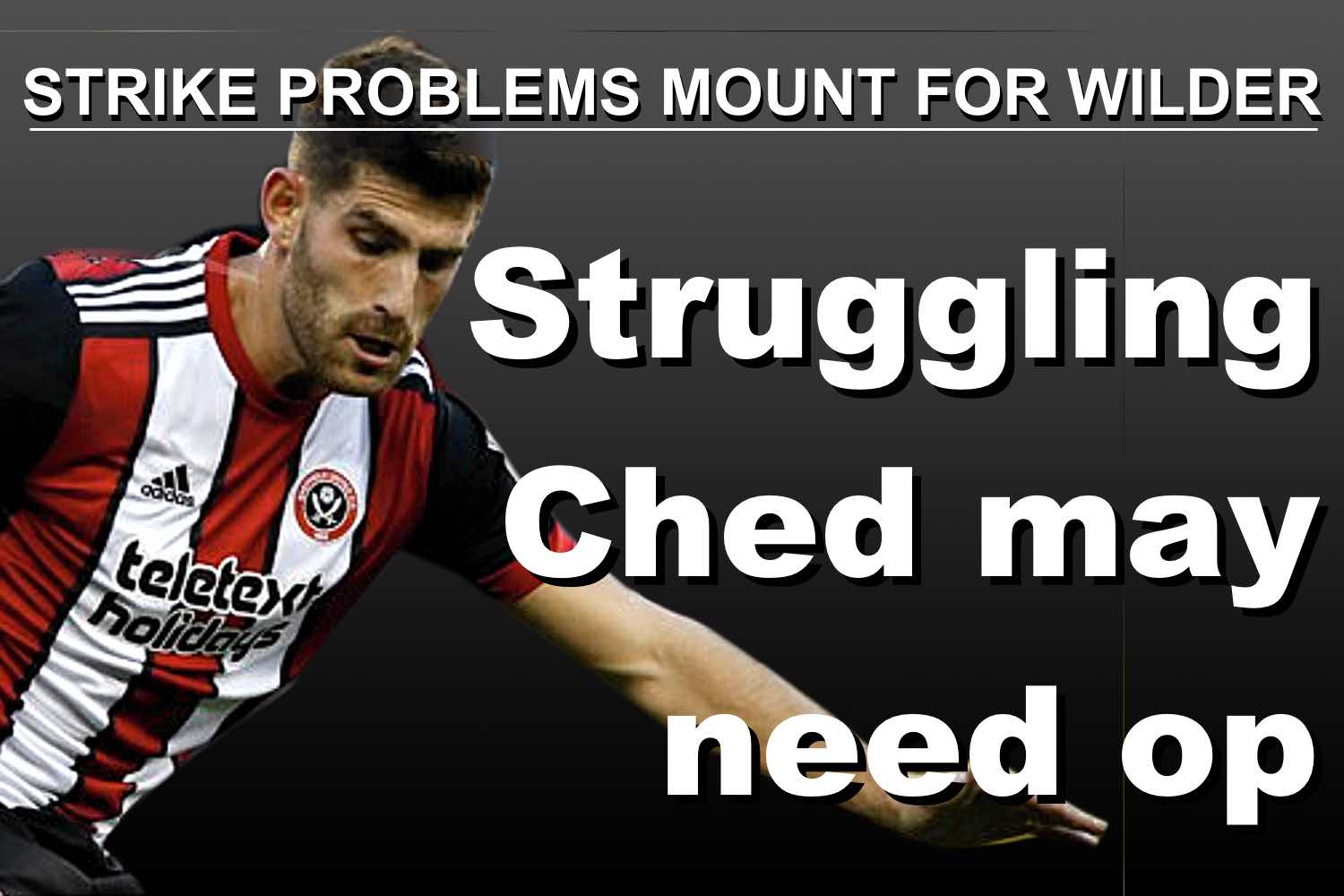 Sheffield United blow as striker Ched Evans may need surgery