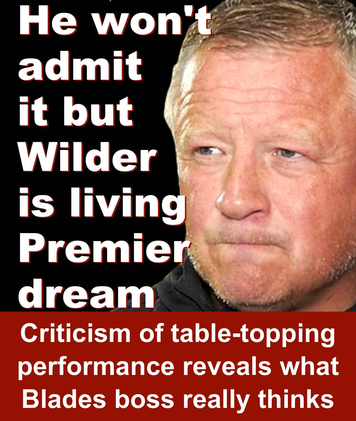 Sheffield United manager Chris Wilder's criticism of Blades table-topping win reveals his Premier dream