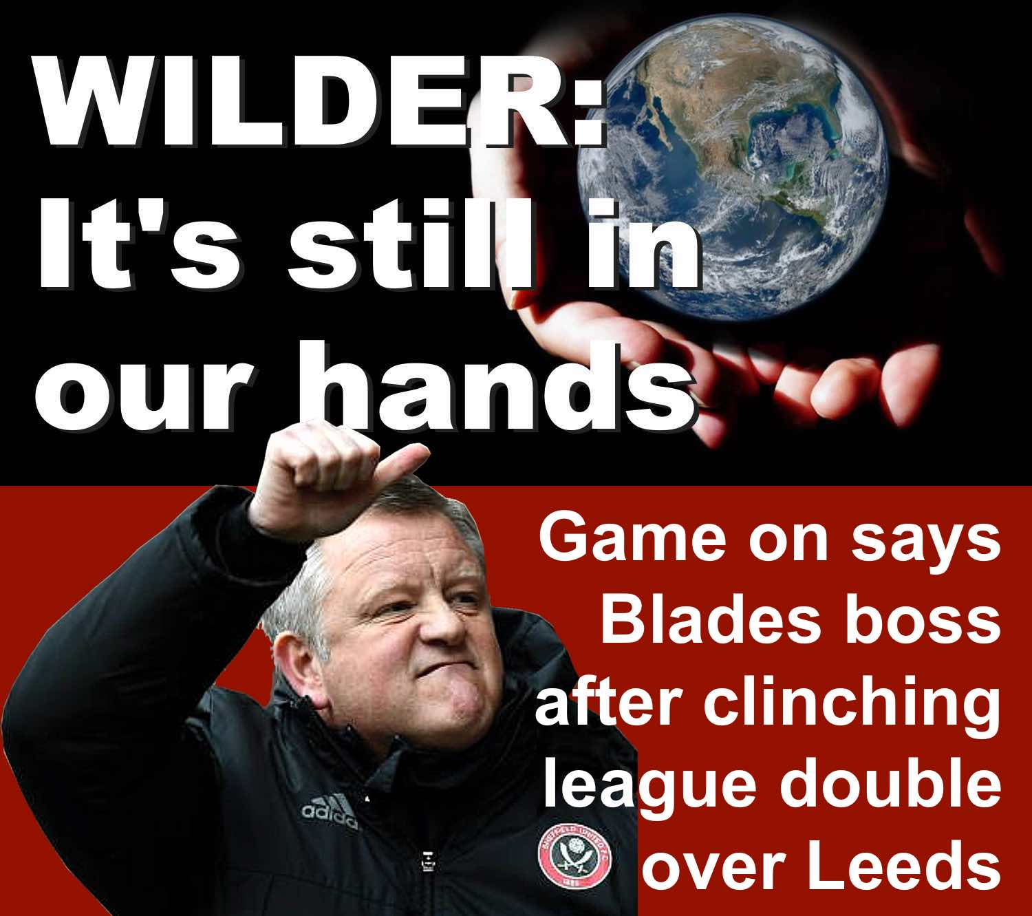 Sheffield United boss Chris Wilder remains confident Blades promotion bid is still on after Bramall Lane victory against faltering Leeds