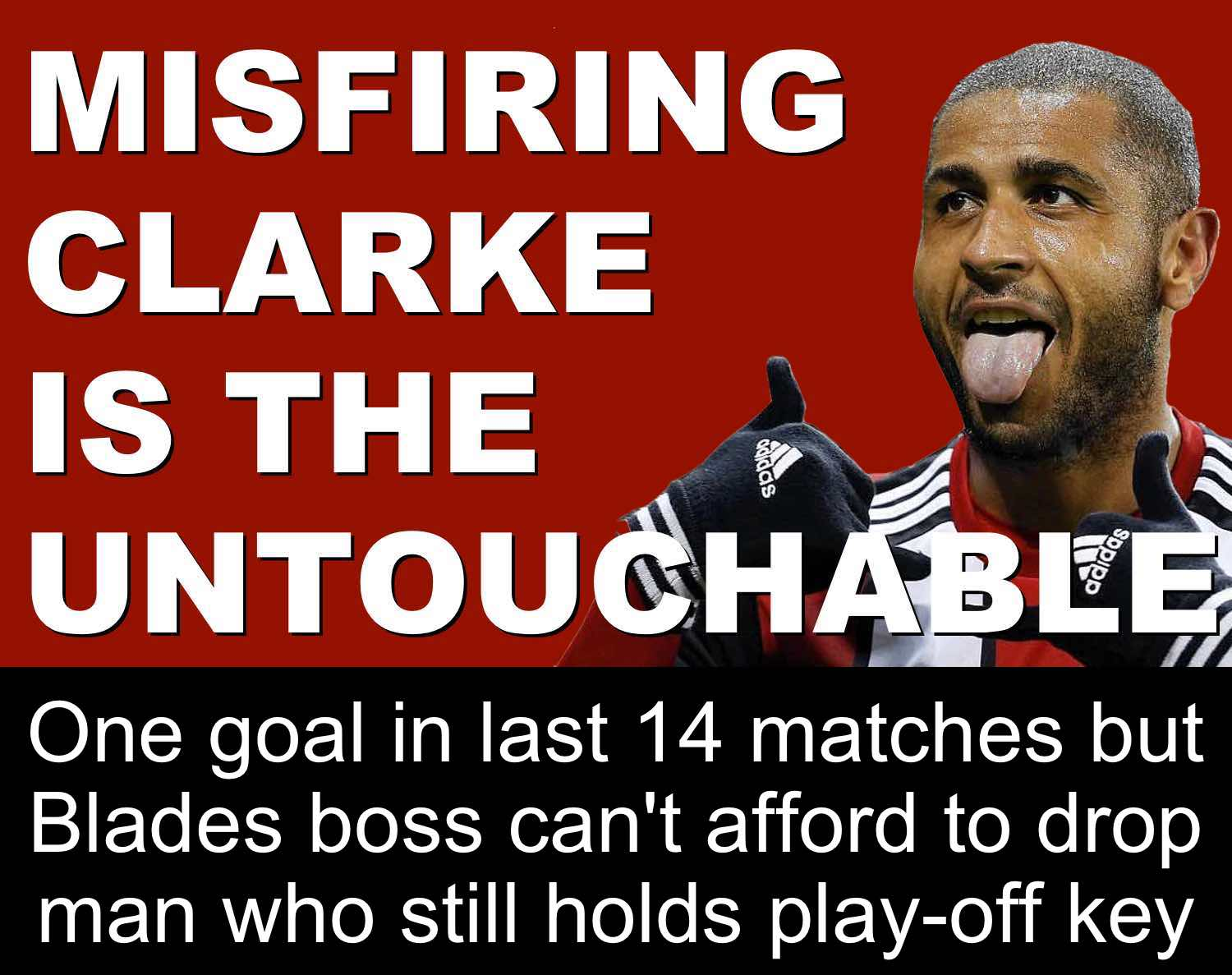 Why Sheffield United's misfiring top scorer Leon Clarke remains untouchable at Bramall Lane as Blades resume chase for Championship play-offs