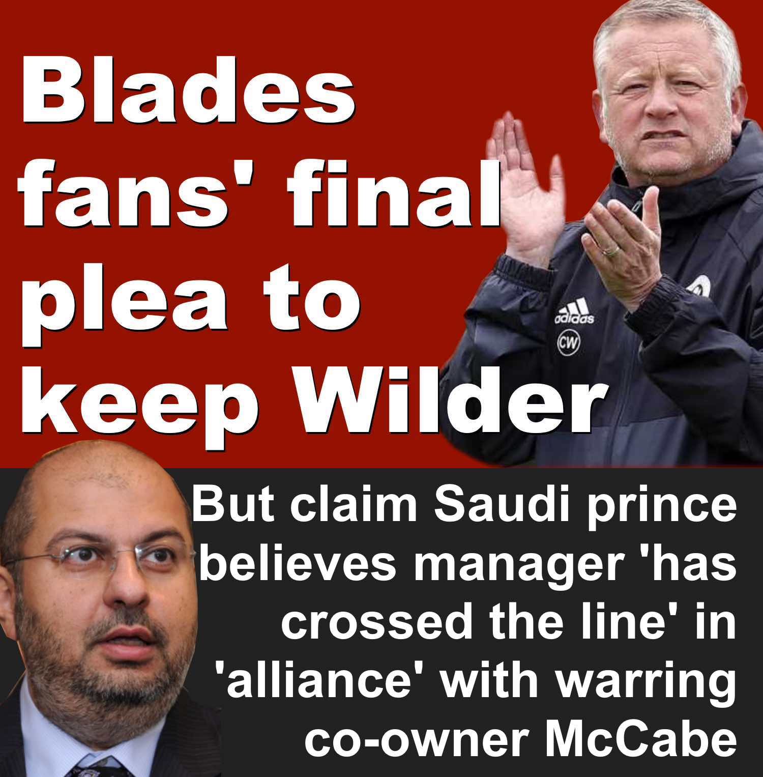 Claim  Sheffield United boss Chris Wilder is in alliance with Blades co-owner Kevin McCabe to topple Saudi partner Prince Abdullah at Bramall Lane