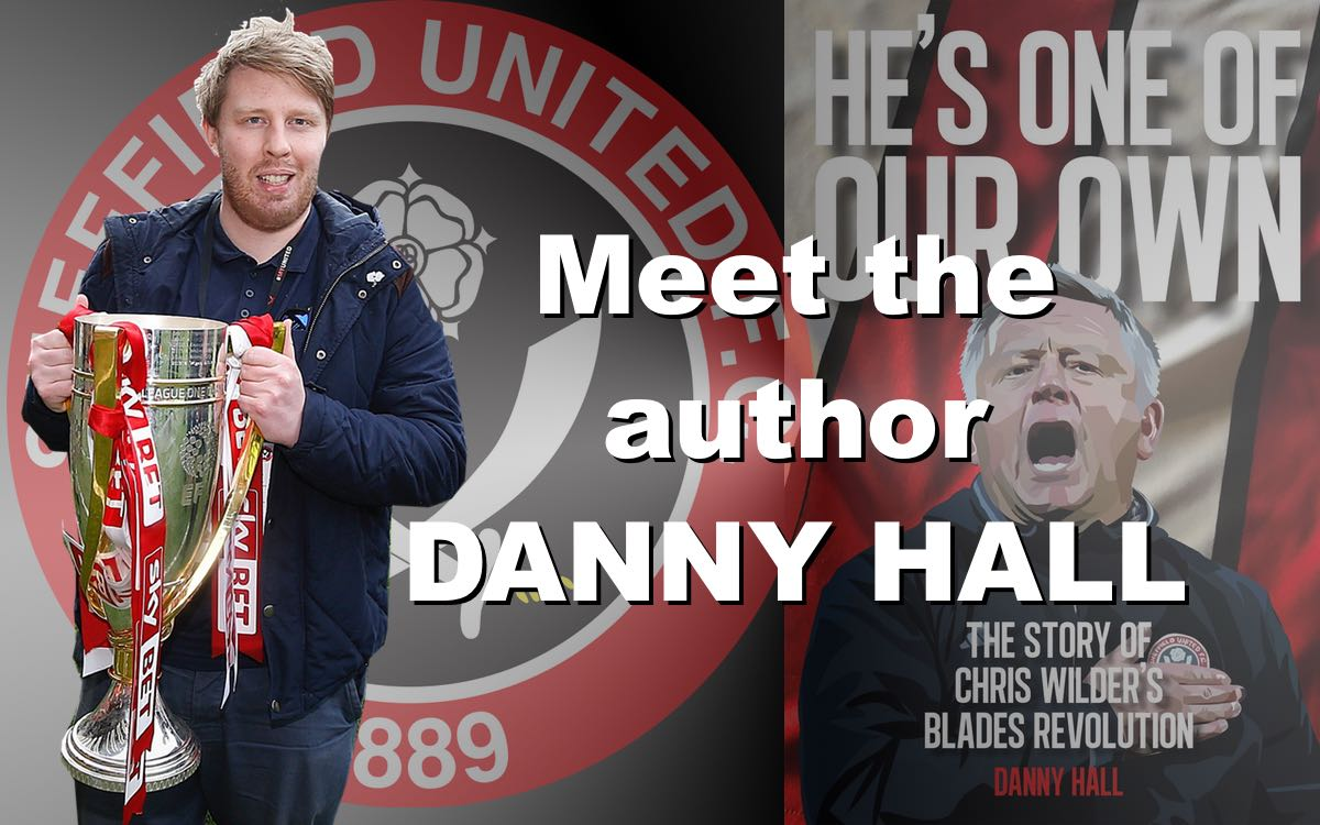 Meet Danny Hall, author of He's one of our own, the story of Chris Wilder's remarkable first two years in charge of Sheffield United, the club he has supported since a boy.
