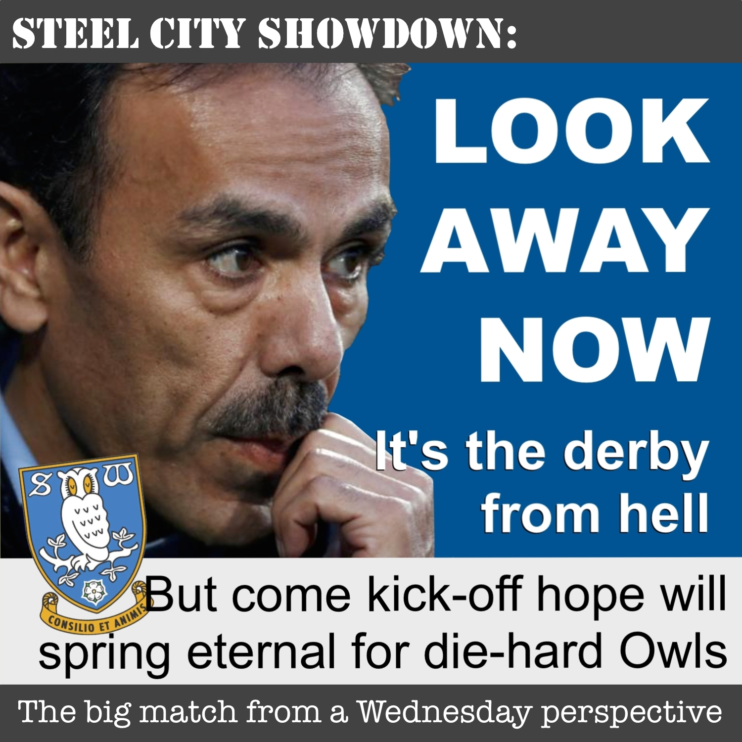 First Steel City showdown of the season and it's the derby from hell for beleagured Sheffield Wednesday fans heading to Bramall Lane as high-flying Blades await