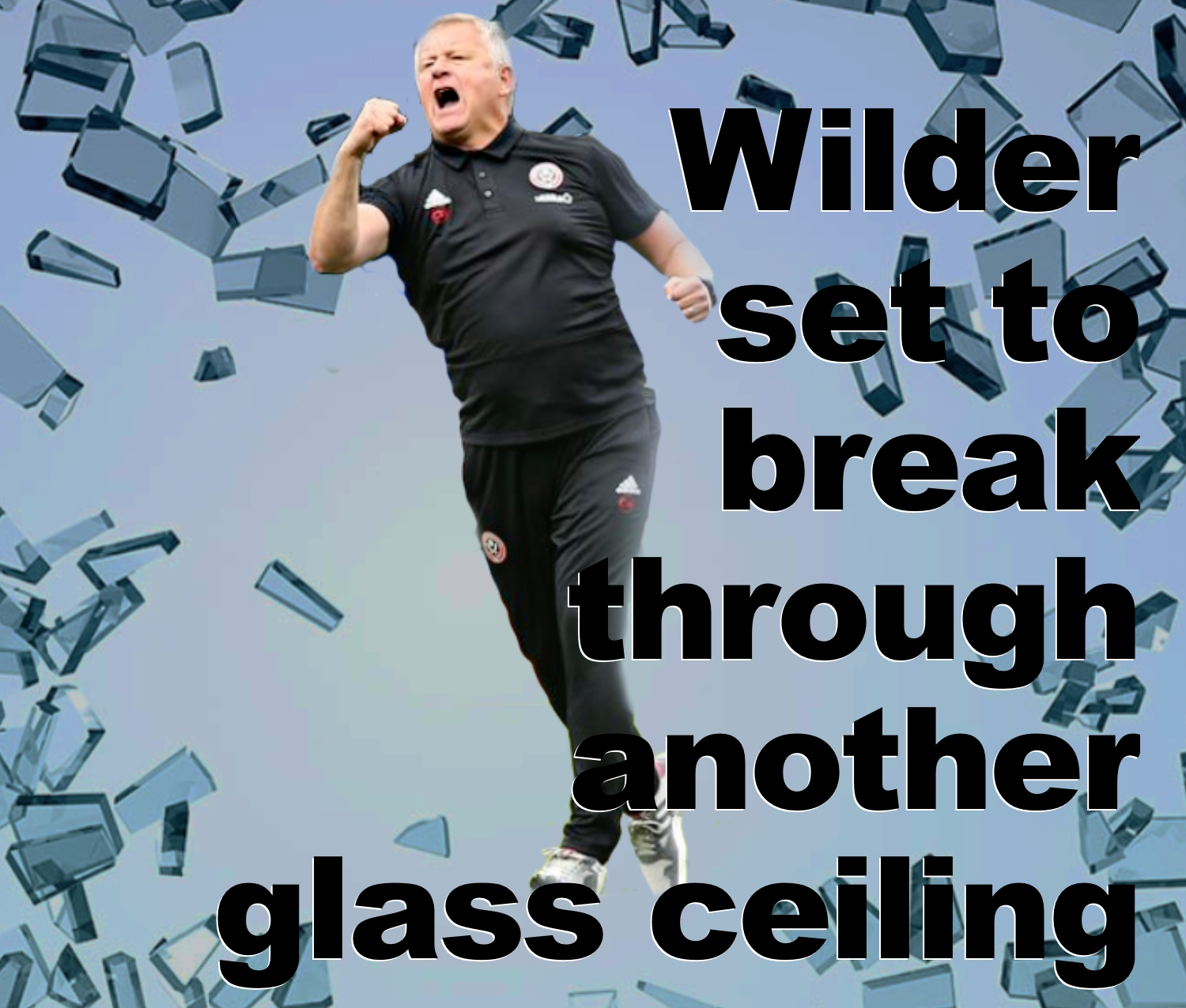 Sheffield United boss Chris Wilder all set to break through another glass ceiling for the Blades at Bramall Lane.