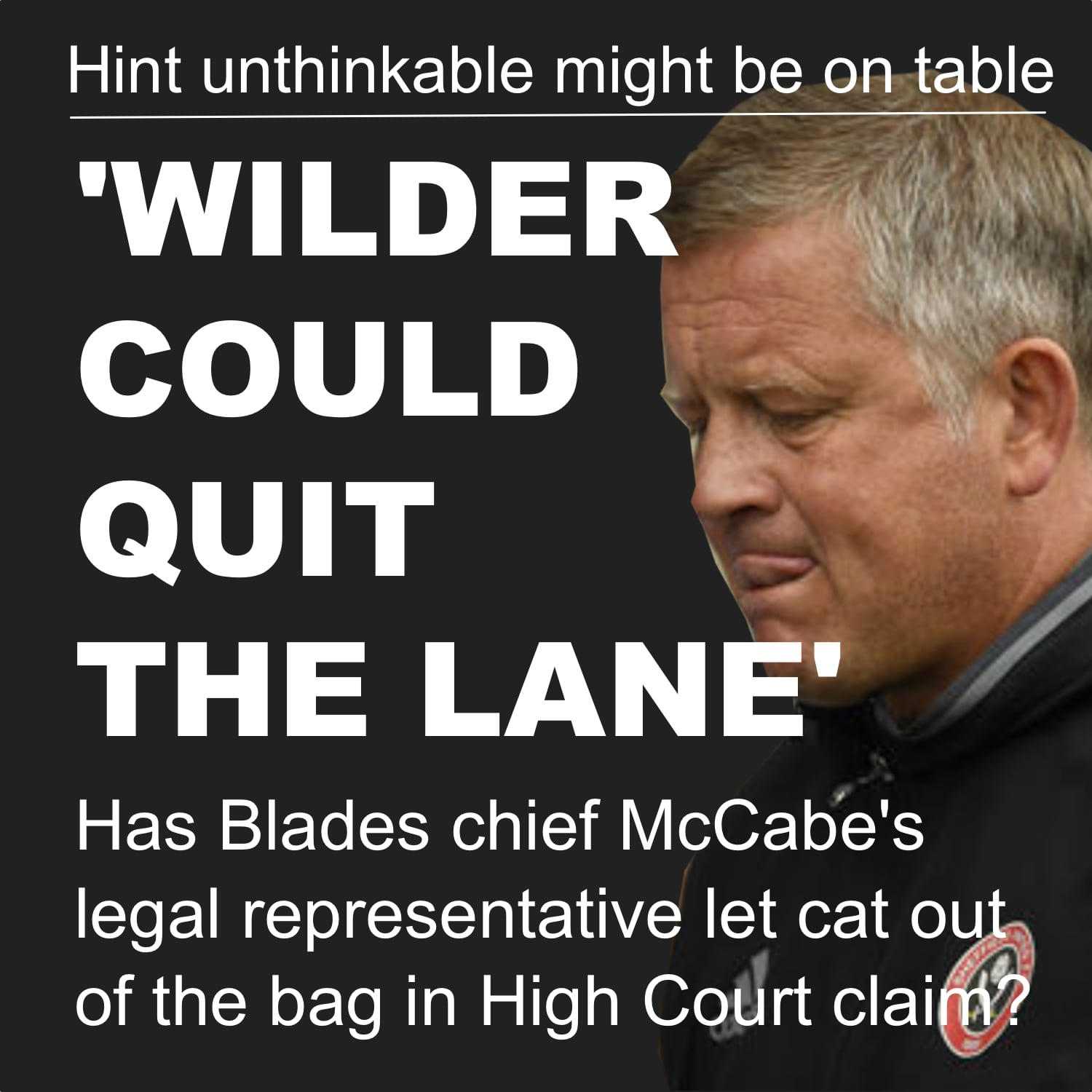High Court claim boss Chris Wilder could quit Sheffield United if Kevin McCabe loses battle to win full control at Bramall Lane