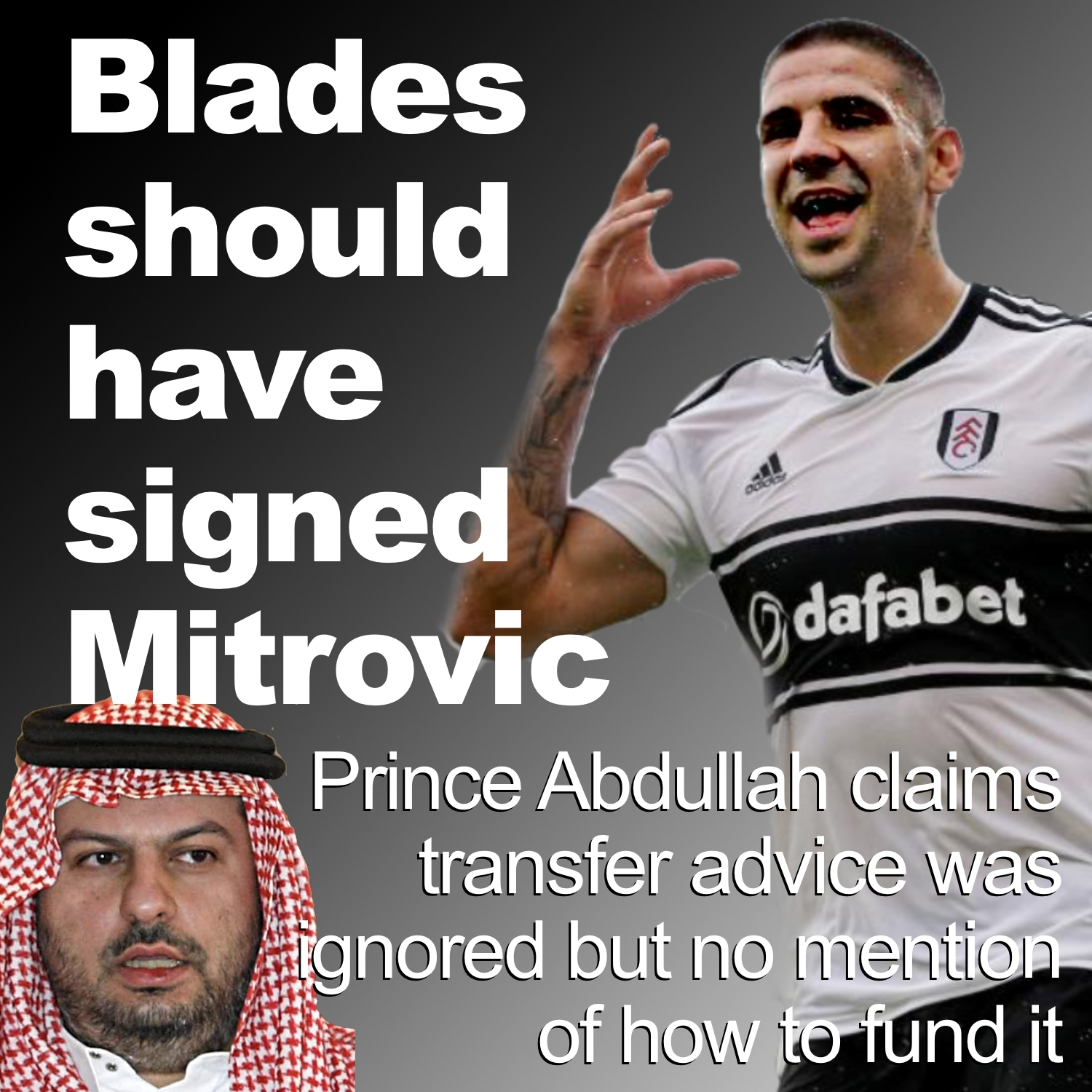 Prince Abdullah claims Sheffield United should have signed Mitrovic