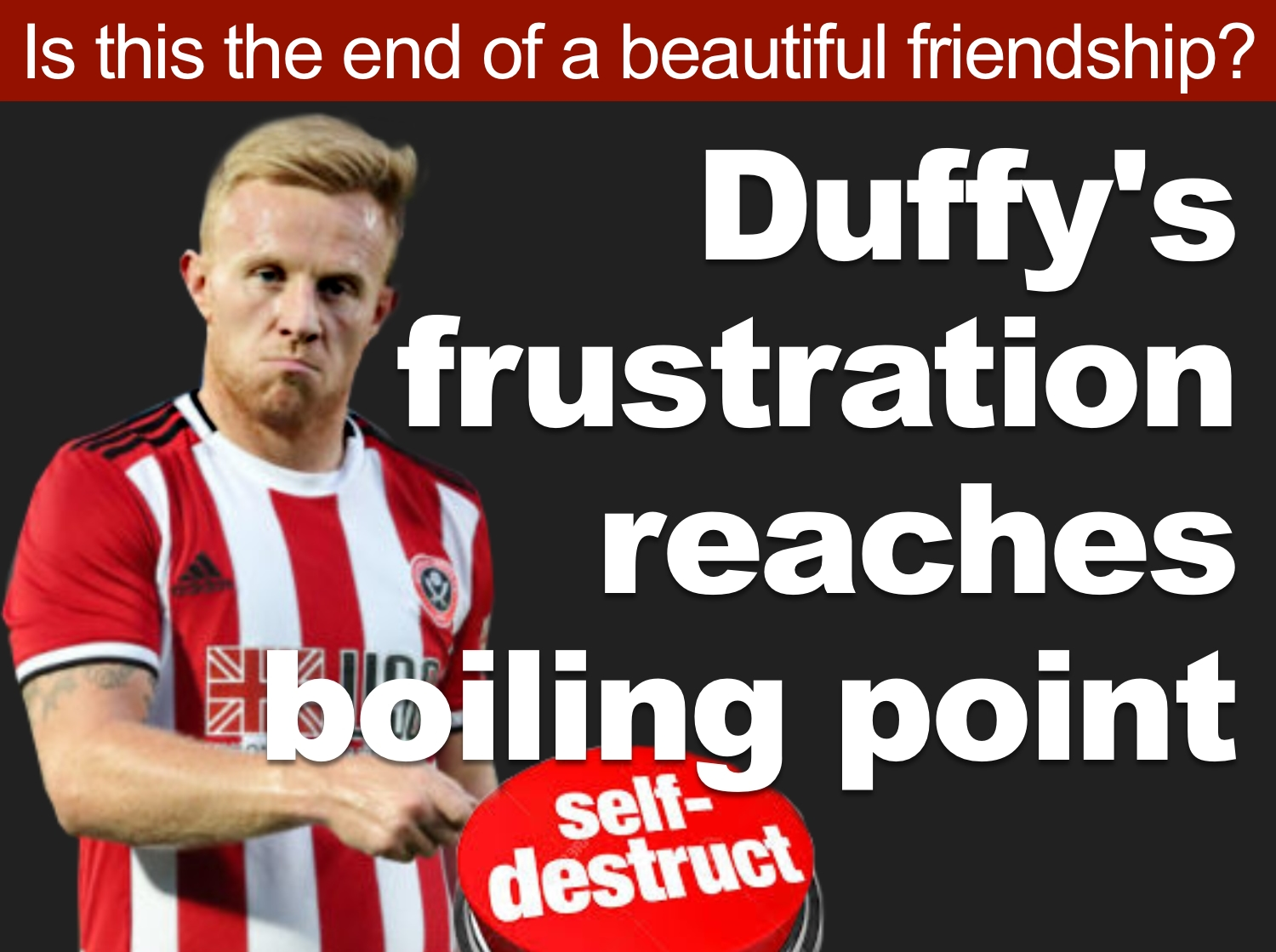 Sheffield United star Mark Duffy appears to have inexplicably pressed the self-destruct button as final countdown to Premier League begins