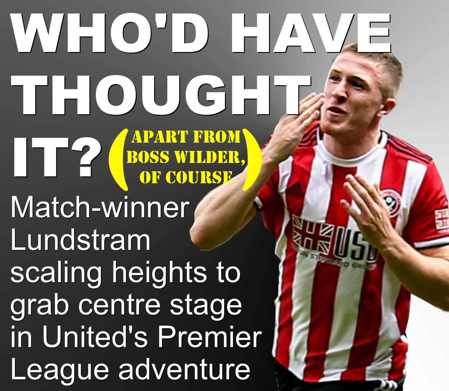 Sheffield United's John Lundstram is the unlikely player who is taking the Blades Premier League assault by storm.