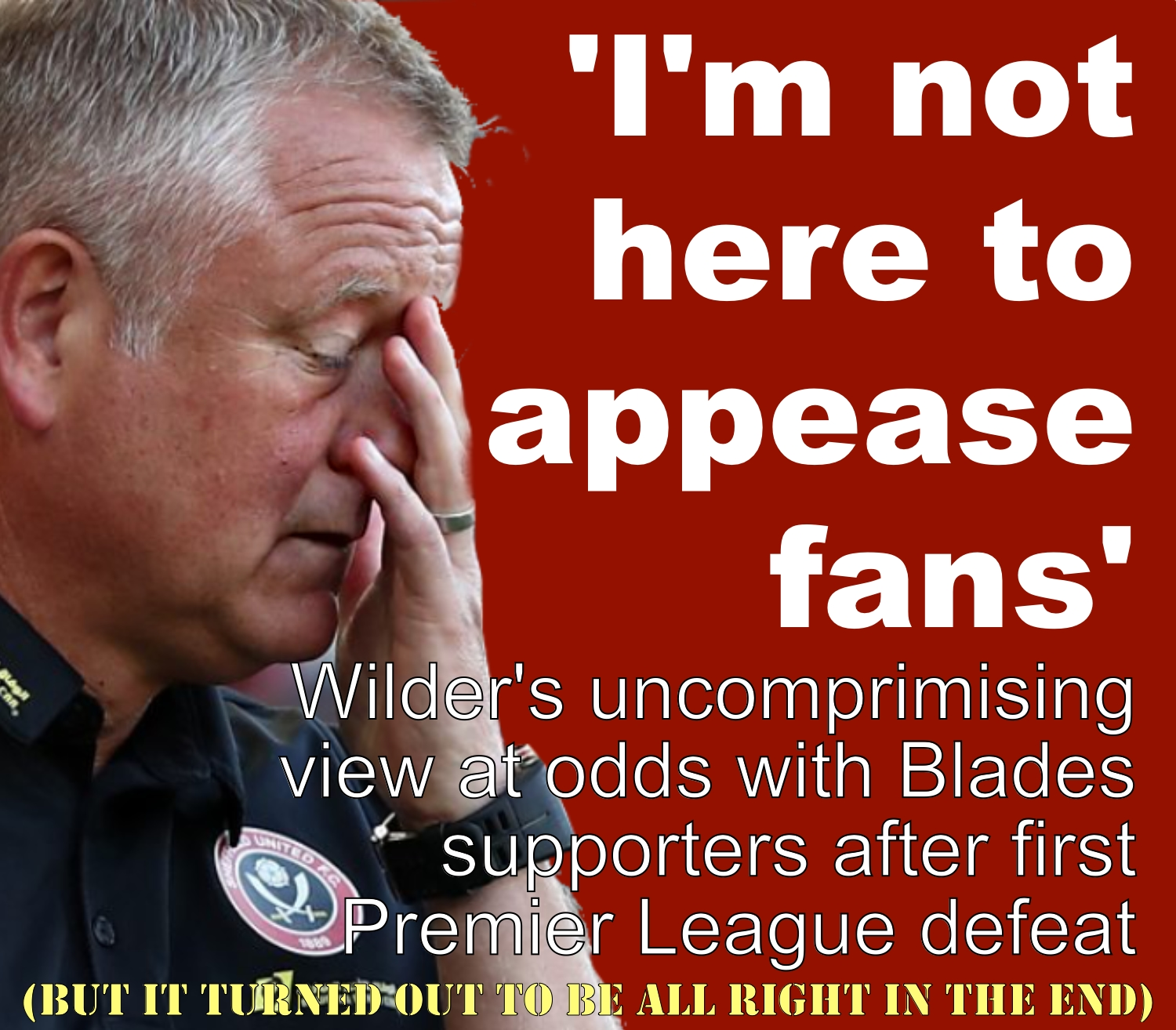 Blades boss Chris Wilder says 'Im not here to appease fans'  after tearing into his side following Sheffield United's first Premier League defeat of the season