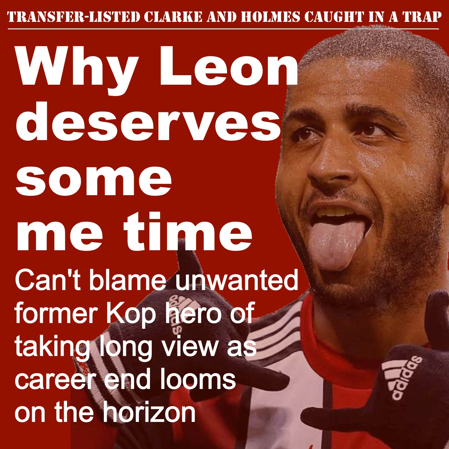 Why unwanted Sheffield United striker Leon Clarke deserves some me time at Bramall Lane