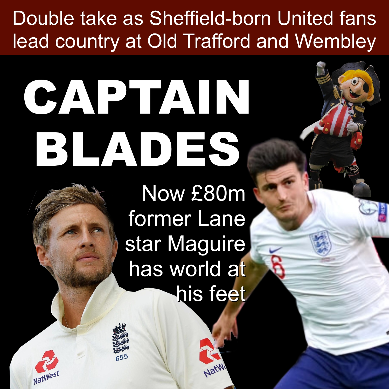 Captain Blades as Sheffield United fans Joe Root and Harry Maguire lead England at Old Trafford and Wembley in double honour for city of Sheffield.