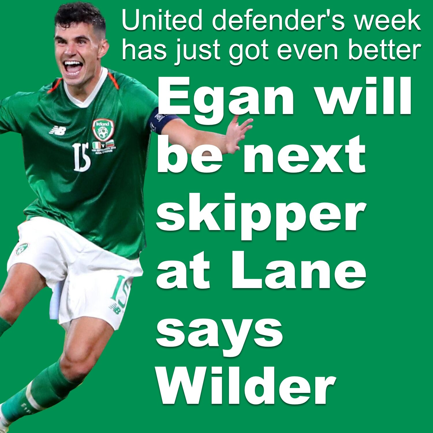 Republic of  Ireland defender John Egan will next Sheffield United skipper when time comes says Blades boss.