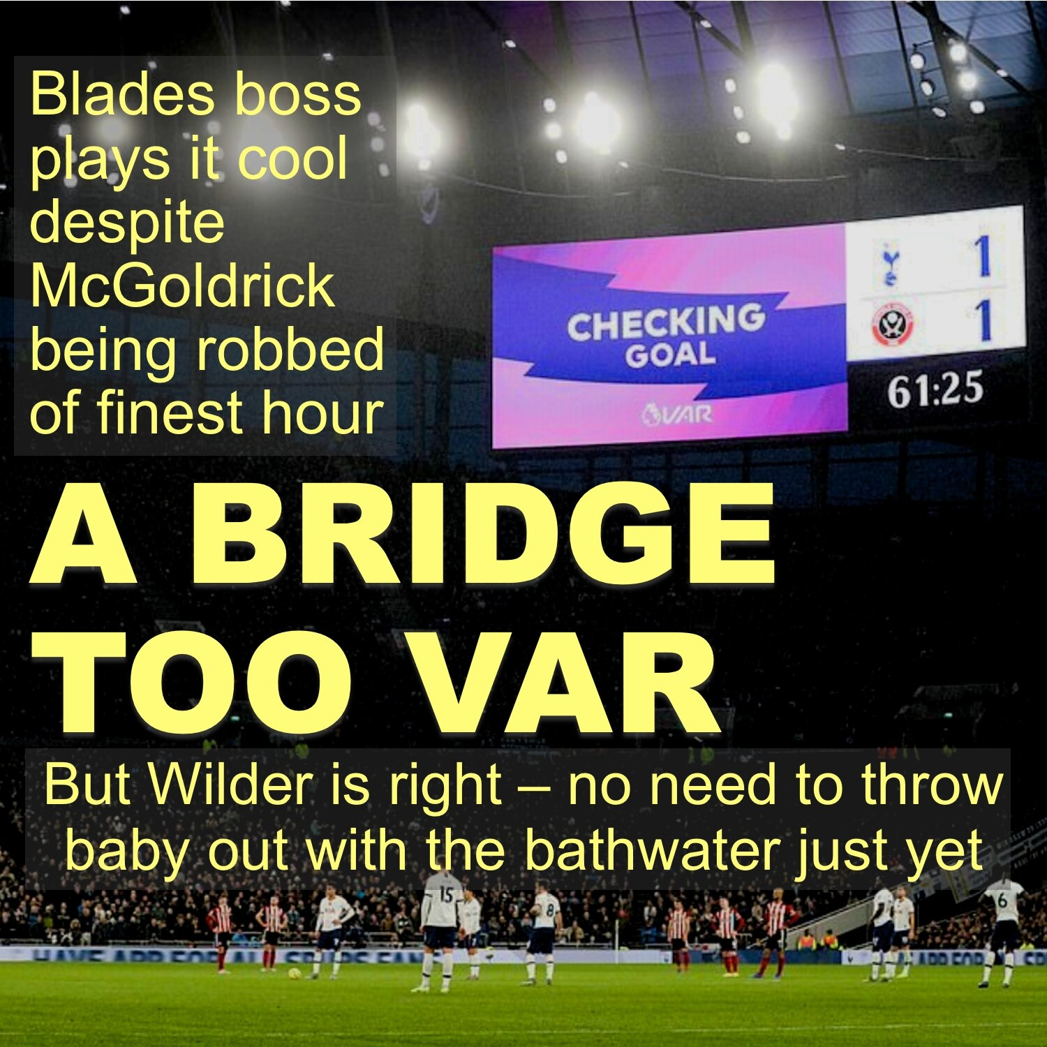 Sheffield United striker David McGoldrick victim of a bridge to VAR at Spurs and Premier League would do well to listen to cool head Blades boss Chris Wilder