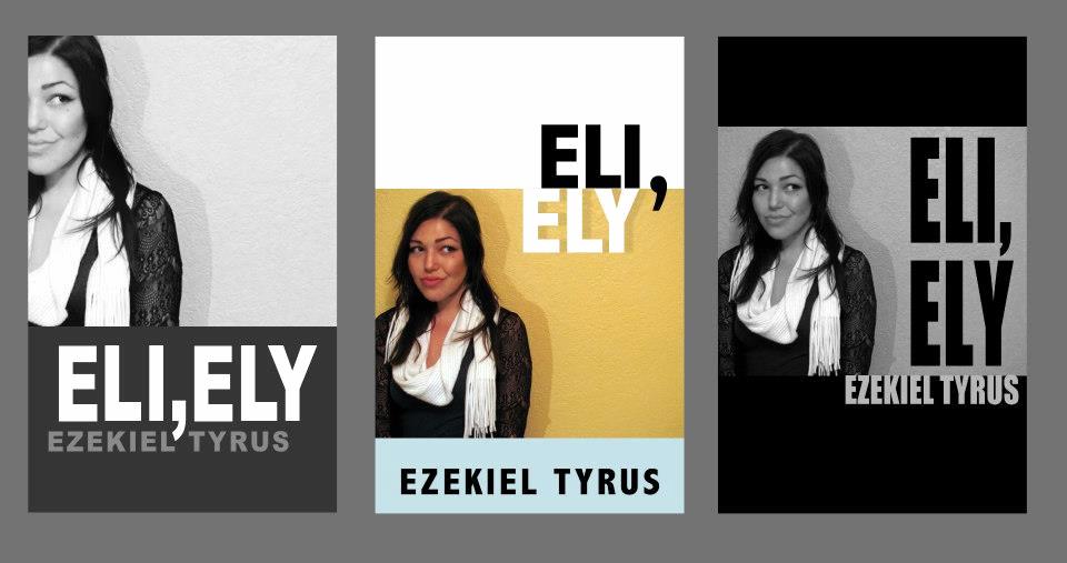 Soon to be published: Eli, Ely by Ezekiel Tyrus, 2012©